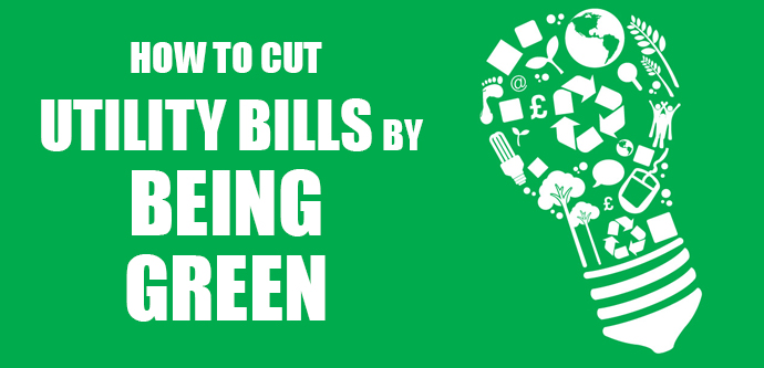 How to Cut Utility Bills by Being Green